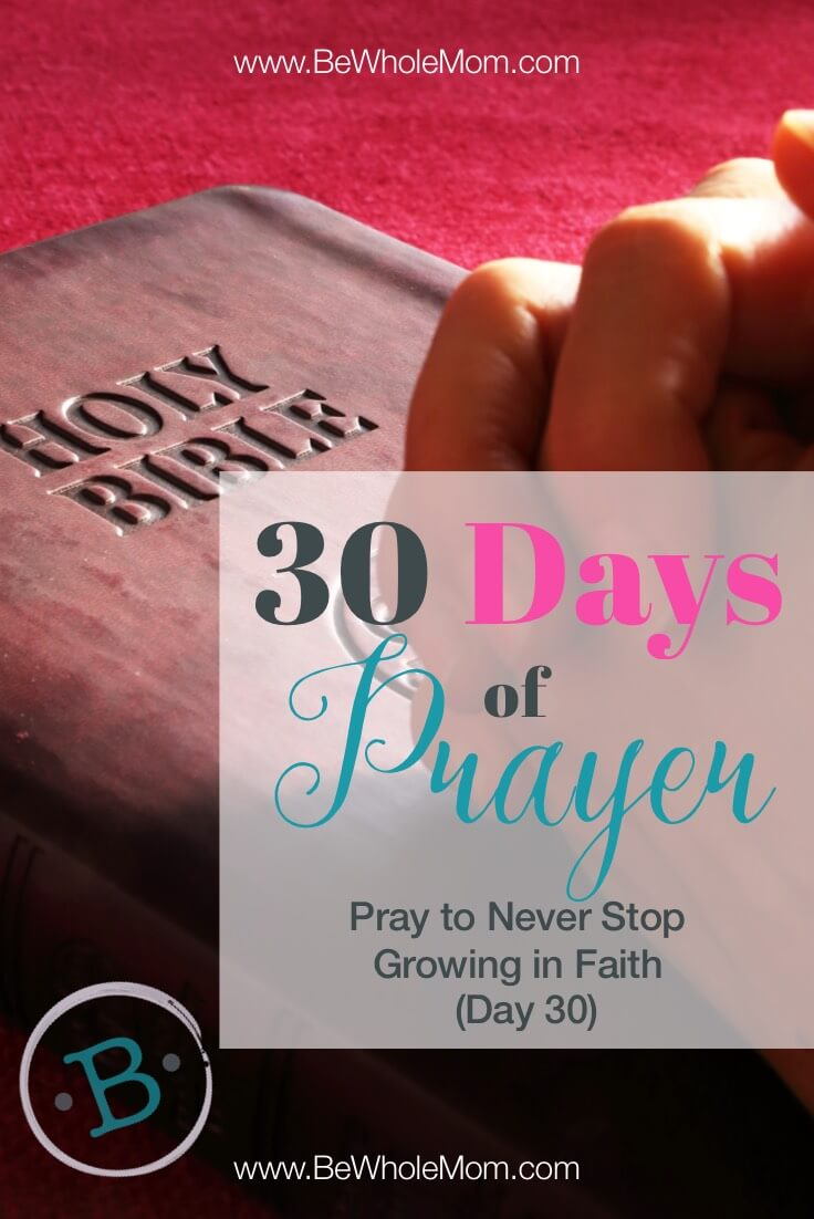 30 Days of Prayer: Pray to Never Stop Growing in Faith (Day 30)
