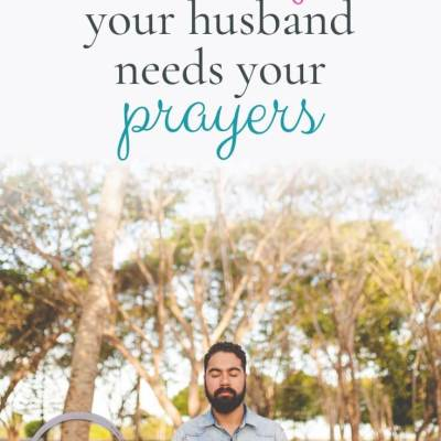 Dear Wife, Your Husband Needs Your Prayers