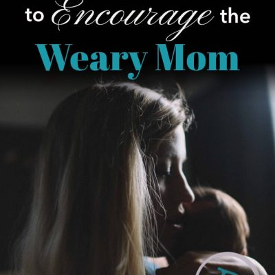 25 Scriptures to Encourage the Weary Mom