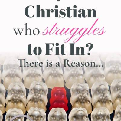 Are You a Christian Who Struggles to Fit In? There is a Reason…