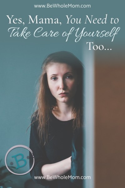 Mama, You Need to Take Care of Yourself, too...