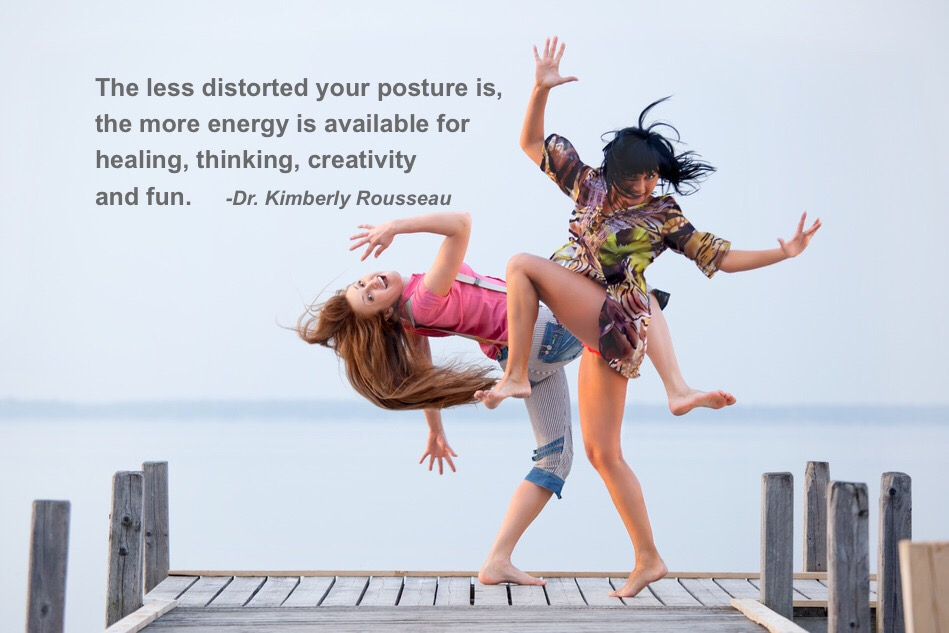The less distorted ones posture, the more energy is available for healing, thinking, creativity and fun.