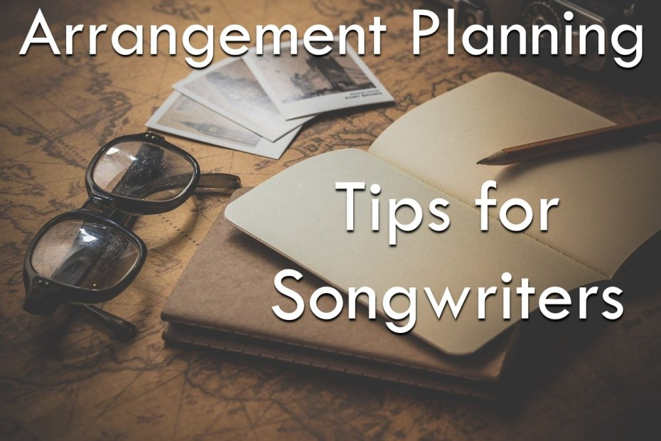 arrangement planning tips for songwriters