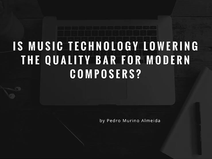 is music technology lowering the quality bar for modern composers