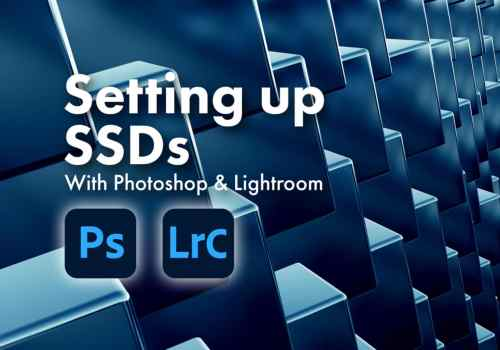How to Set Up Photoshop and Lightroom to Work Well With Your SSDs