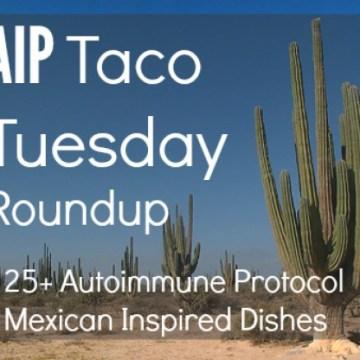 Paleo Autoimmune Protocol Taco Tuesday Roundup