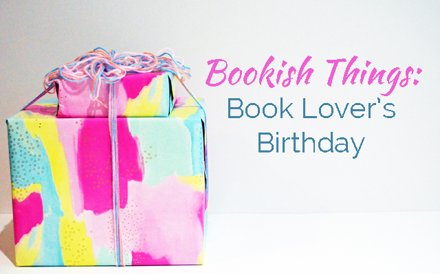 The perfect gifts for a Book Lover's Birthday!