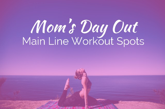 Mom's Day Out: Main Line Workout Spots