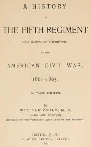 A History of the Fifth Regiment, New Hampshire Volunteers by Surgeon William Child