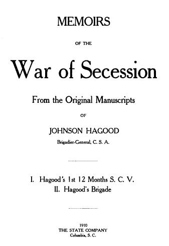 Memoirs of the War of Secession: From the Original Manuscripts of Johnson Hagood, Brigadier-General, C.S.A.