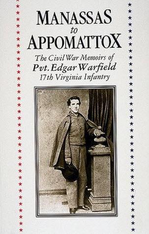 Manassas to Appomattox: The Civil War Memoirs of Pvt. Edgar Warfield - 17th Virginia Infantry