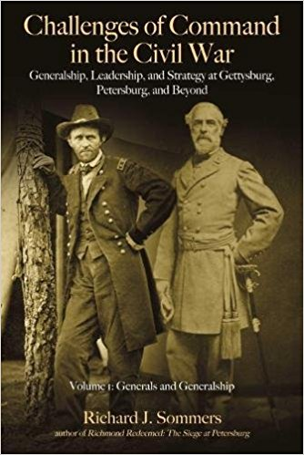 Challenges of Command in the Civil War: Generalship, Leadership, and Strategy at Gettysburg, Petersburg, and Beyond, Volume I: Generals and Generalship by Richard J. Sommers