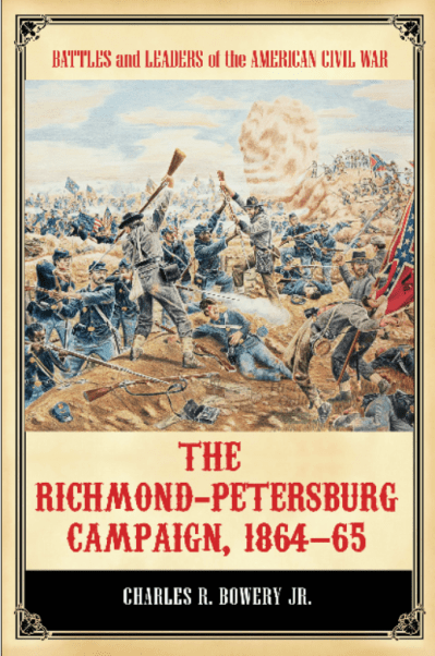 The Richmond-Petersburg Campaign, 1864–65 (Battles and Leaders of the American Civil War) by Charles R. Bowery, Jr.