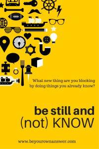 Be Still and Not Know