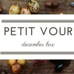 Petit Vour December Box