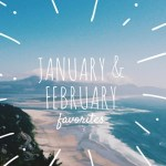 January and February Favorites