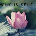 Why is Self-Love So Hard?