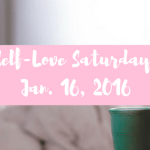 Self-Love Saturday – Jan. 16, 2016