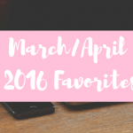 March/April 2016 Favorites
