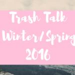 Trash Talk: Winter/Spring 2016