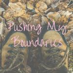 Pushing My Boundaries