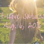 Self-Love Saturday – Aug. 6, 2016
