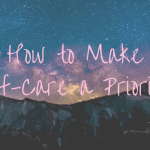 How to Make Self-Care a Priority