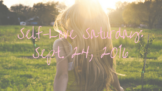 Self-Love Saturday – Sept. 24, 2016