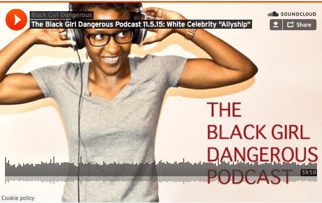 The Black Girl Dangerous Podcast 11 5 15: White Celebrity