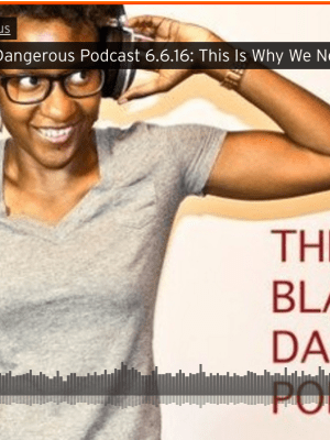 black girl dangerous podcast racist media