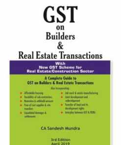 GST on Builders & Real Estate Transactions-With New GST Scheme for Real Estate/Construction Sector(3rd Edition April 2019)