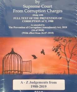 Acquittal of Public Servants by Supreme Court From Corruption Charges (Alongwith Full Text of the Prevention of Corruption Act, 1988) - A-Z Judgments from 1988 to 2019 by P.K.Das