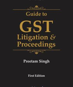 Bharat's Guide to GST Litigation & Proceedings by Preetam Singh - 1st Edition September 2019