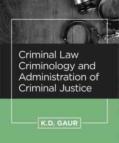 CLP's Criminal Law, Criminology and Administration of Criminal Justice by K.D. Gaur, 4th Edition 2019