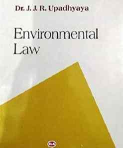 CLA's Environmental Law by Dr. J. J. R. Upadhyaya - 5th Edition 2018