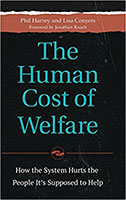 The human cost of welfare: how the system hurts the people it's supposed to help by Phil Harvey and Lisa Conyers; foreword by Jonathan Rauch