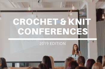 Connect with other crochet and knit enthusiasts at a conference this year | List of crochet and knit conferences in 2019
