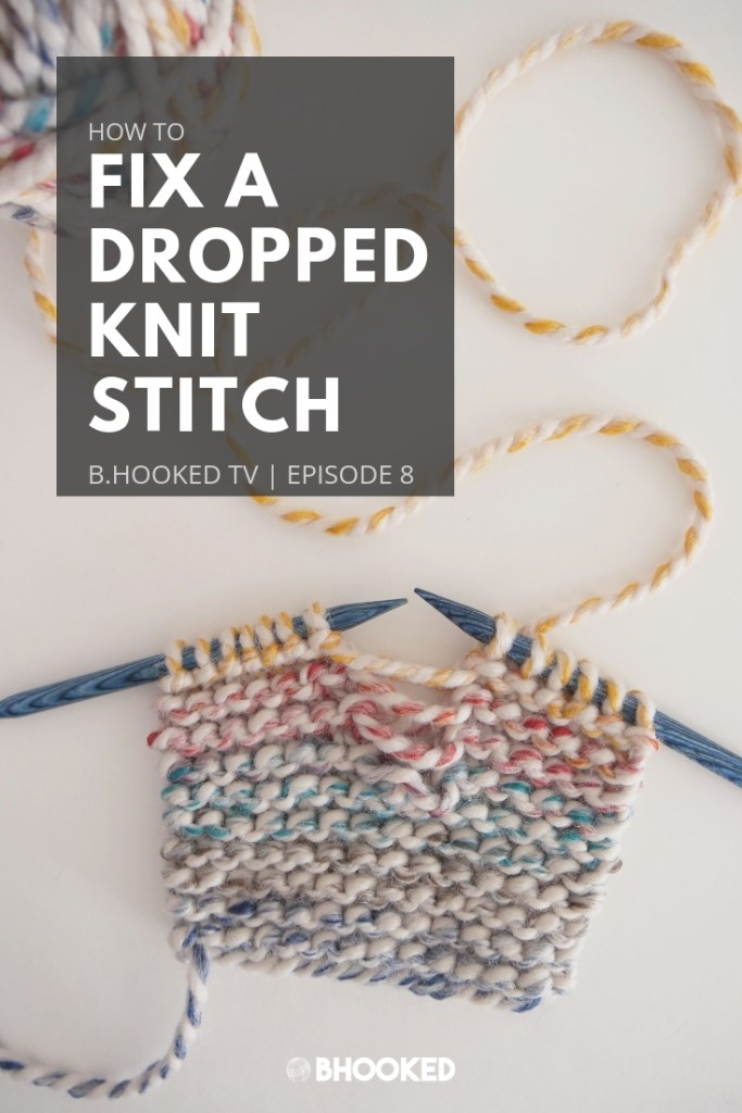 How to Fix a Dropped Knit Stitch | B.Hooked TV Episode 8
