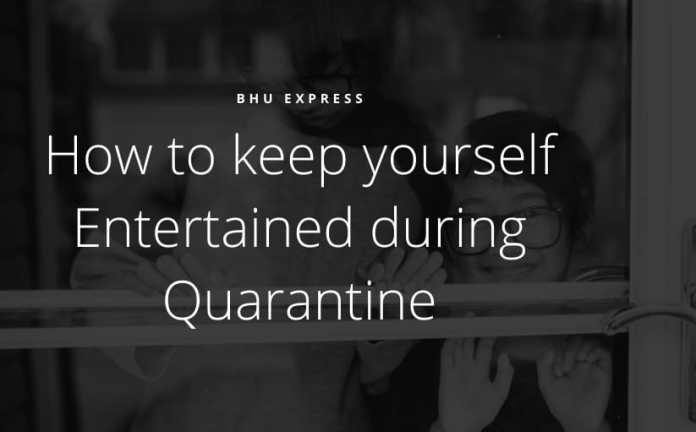 Keep Yourself Entertained during Quarantine