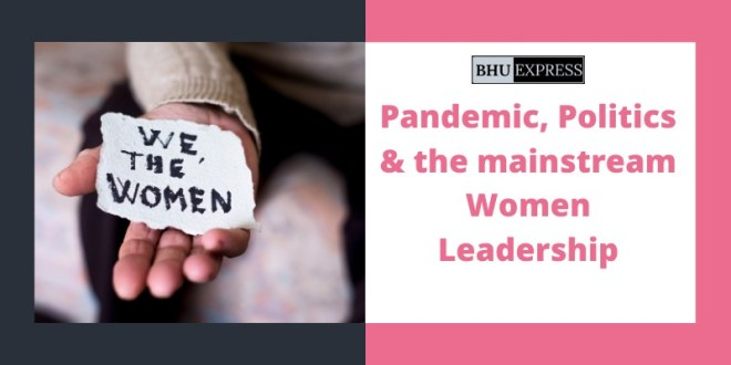 Pandemic, Politics & the mainstream Women Leadership