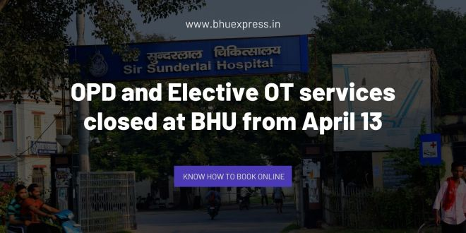 OPD and Elective OT services closed at BHU from April 13