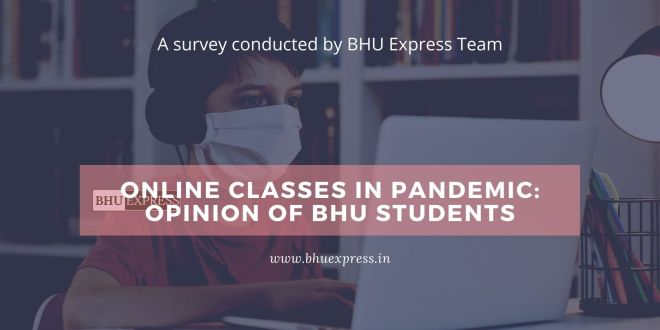 Online Classes in Pandemic: Opinion of BHU Students