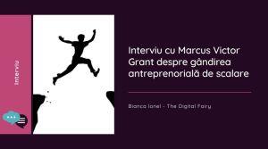 Interviu cu Marcus Victor Grant despre gândirea antreprenorială de scalare august 2021