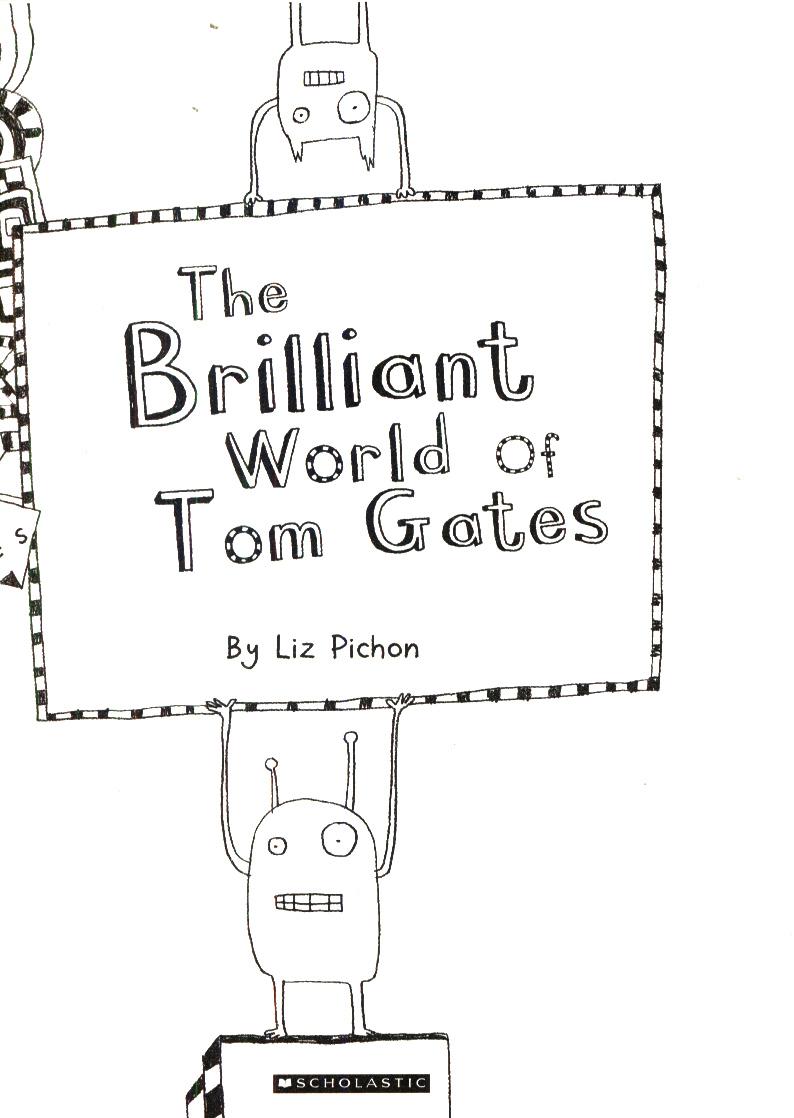 The brilliant world of Tom Gates by PICHON, LIZ