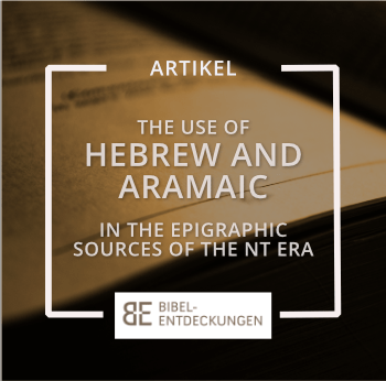 The Use of Hebrew and Aramaic in the Epigraphic Sources of the New Testament Era