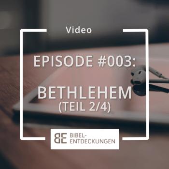 Episode #003: Bethlehem (Teil 2/4)