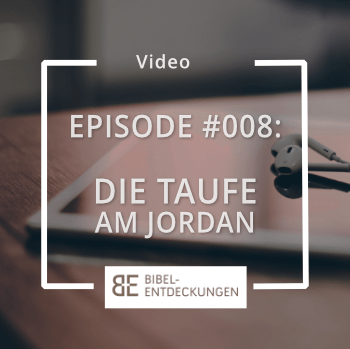Episode #008: Die Taufe am Jordan