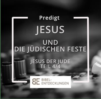 """""""Jesus und die jüdischen Feste (Jesus der Jude: Teil 4.2)"""""""
