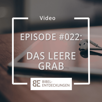 Episode #022: Das leere Grab