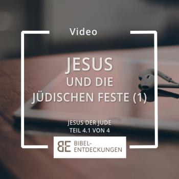 Jesus und die jüdischen Feste: (Jesus der Jude: Teil 4.1)